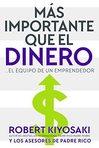 Mas Importante que el Dinero: el Equipo de un Emprendedor  [Kiyosaki, Robert] (Tapa Blanda)