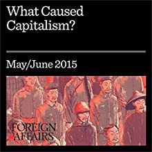 What Caused Capitalism? (       UNABRIDGED) by Jeremy Adelman Narrated by Kevin Stillwell