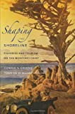 Shaping the Shoreline: Fisheries and Tourism on the Monterey Coast (Weyerhaeuser Environmental Books) (0295988312) by Chiang, Connie Y.