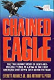 Chained Eagle The True Heroic Story of 8-1/2 Years as a POW by the First America