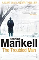 The Troubled Man: A Kurt Wallander Mystery