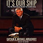 It's Our Ship: The No-Nonsense Guide to Leadership | D. Michael Abrashoff