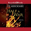 Half a War (       UNABRIDGED) by Joe Abercrombie Narrated by John Keating