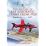 The History of RAF Aerobatic Teams from 1920: Smoke on ... Go!by David Watkins