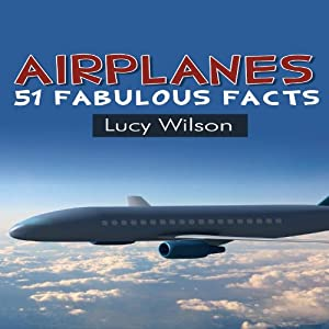 Airplanes: 51 Fabulous Facts | [Lucy Wilson]
