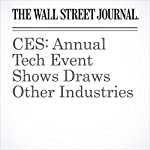 CES: Annual Tech Event Shows Draws Other Industries | Tim Higgins,Georgia Wells