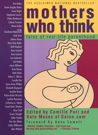 Mothers Who Think : Tales of Real-Life Parenthood, CAMILLE PERI, KATE MOSES