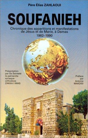 Soufanieh: Chronique des apparitions et manifestations de Jesus et de Marie, a Damas, 1982-1990 (French Edition)