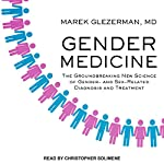 Gender Medicine: The Groundbreaking New Science of Gender - and Sex-Related Diagnosis and Treatment | Marek Glezerman MD