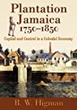 img - for Plantation Jamaica, 1750-1850: Capital and Control in a Colonial Economy book / textbook / text book