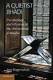 A Quietist Jihadi: The Ideology and Influence of Abu Muhammad al-Maqdisi