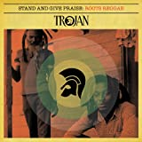Stand And Give Praise: Trojan Roots
