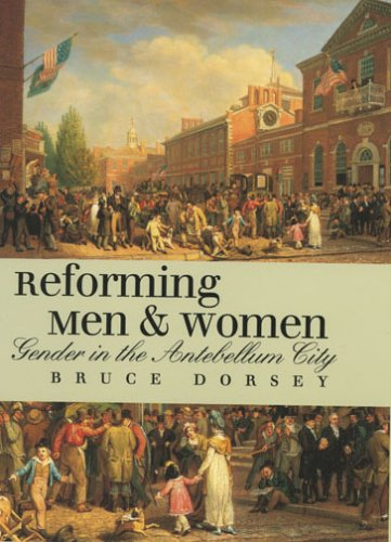 Reforming Men and Women: Gender in the Antebellum City