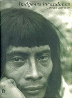 Imagenes lacandonas (Tezontle) (Spanish Edition): Gertrude Duby Blom