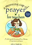 A Morning Cup of Prayer for Teachers (The Morning Cup series)