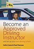 Colin Crane Become an Approved Driving Instructor: And set up your own driving school