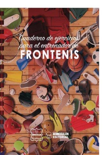 Cuaderno de Ejercicios para el Entrenador de Frontenis  [Notebook, Wanceulen] (Tapa Blanda)