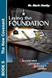 img - for Laying the Foundation The New Covenant (Accelerated Christian Training Series, Book 5) book / textbook / text book