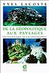 De la Geopolitique Aux Paysages: Dict...