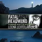Fatal Headwind: Maria Kallio Mystery Series, Book 6 | Leena Lehtolainen,Owen F. Witesman - translator