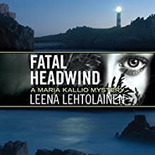 Fatal Headwind: Maria Kallio Mystery Series, Book 6 Audiobook by Leena Lehtolainen, Owen F. Witesman - translator Narrated by Amy Rubinate