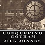 Conquering Gotham: The Construction of Penn Station and Its Tunnels | Jill Jonnes