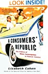 A Consumers' Republic: The Politics o...