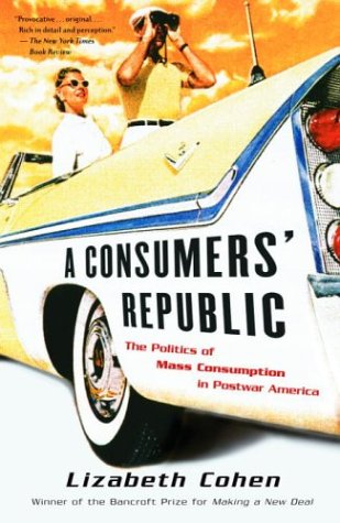 A Consumers' Republic: The Politics of Mass Consumption...