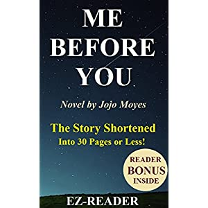 Me Before You: Novel By Jojo Moyes - The Story Shortened into 30 Pages or Less! (Me Before You:  The Shortened Story - Novel, Book, Audiobook, Hardcov