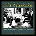 Old Muskoka: Century Cottages and Sum...