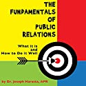 The Fundamentals of Public Relations: What It Is and How to Do It Well Audiobook by Joseph Harasta Narrated by Bob Dunsworth