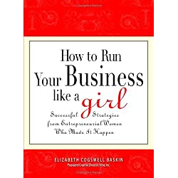 How to Run Your Business Like a Girl: Successful Strategies from Entrepreneurial Women Who Made It Happen
