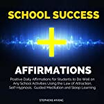 School Success Affirmations: Positive Daily Affirmations for Students to Do Well on Any School Activities Using the Law of Attraction, Self-Hypnosis, Guided Meditation and Sleep Learning   Stephens Hyang