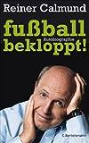 fußballbekloppt!: Autobiographie - Reiner Calmund