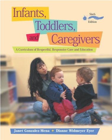 Infants, Toddlers, And Caregivers: A Curriculum Of Respectful, Responsive Care And Education