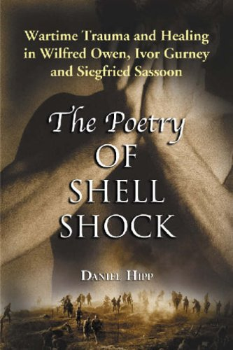 The Poetry of Shell Shock: Wartime Trauma and Healing in Wilfred Owen, Ivor Gurney and Siegfried Sassoon