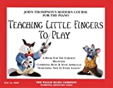 img - for Teaching Little Fingers to Play: A Book for the Earliest Beginner (John Thompsons Modern Course for The Piano) book / textbook / text book