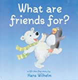 What Are Friends For? (Hans Wilhelm Lift-The-Flap Books) (0764158902) by Wilhelm, Hans