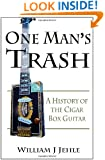 One Man's Trash: A History of the Cigar Box Guitar