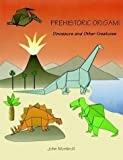 Prehistoric Origami: Dinosaurs and Other Creatures (0486265889) by Montroll, John