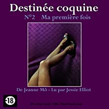 Ma première fois (Destinée coquine 2)   Livre audio Auteur(s) : Jeanne M'Ô Narrateur(s) : Jessie Elliot