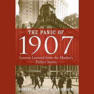 The Panic of 1907: Lessons Learned from the Market's Perfect Storm | [Robert F. Bruner, Sean D. Carr]