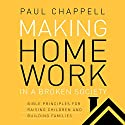 Making Home Work in a Broken Society: Bible Principles for Raising Children and Building Families Audiobook by Paul Chappell Narrated by Paul Michael