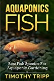 img - for Aquaponics Fish: Best Fish Species For Aquaponic Gardening book / textbook / text book