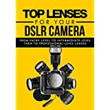 Photography: Top Lenses For Your DSLR Camera: Pictures: Taken From Multi-Level Lenses (Camera, Lens, Canon, Nikon, Sony, Glass) (DSLR Camera, Digital Camera Book 3) ~ Crys Kirkland
