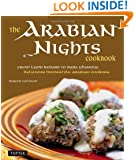 The Arabian Nights Cookbook: From Lamb Kebabs to Baba Ghanouj, Delicious Homestyle Arabian Cooking [Middle Eastern Cookbook, 116 Recipes]
