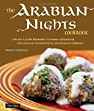 img - for The Arabian Nights Cookbook: From Lamb Kebabs to Baba Ghanouj, Delicious Homestyle Arabian Cooking [Middle Eastern Cookbook, 116 Recipes] book / textbook / text book