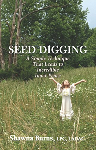 Seed Digging: A Simple Technique That Leads to Incredible Inner Peace PDF