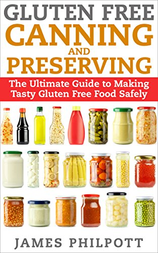 Free Kindle Book : Gluten Free Canning and Preserving: The Ultimate Guide to Making Tasty Gluten Free Food Safely