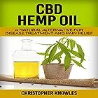 CBD Hemp Oil: A Natural Alternative for Disease Treatment and Pain Relief: Natural Wellness, Book 2 Hörbuch von Christopher Knowles, Earthly Mist Gesprochen von: Braxton Wilhelmsen